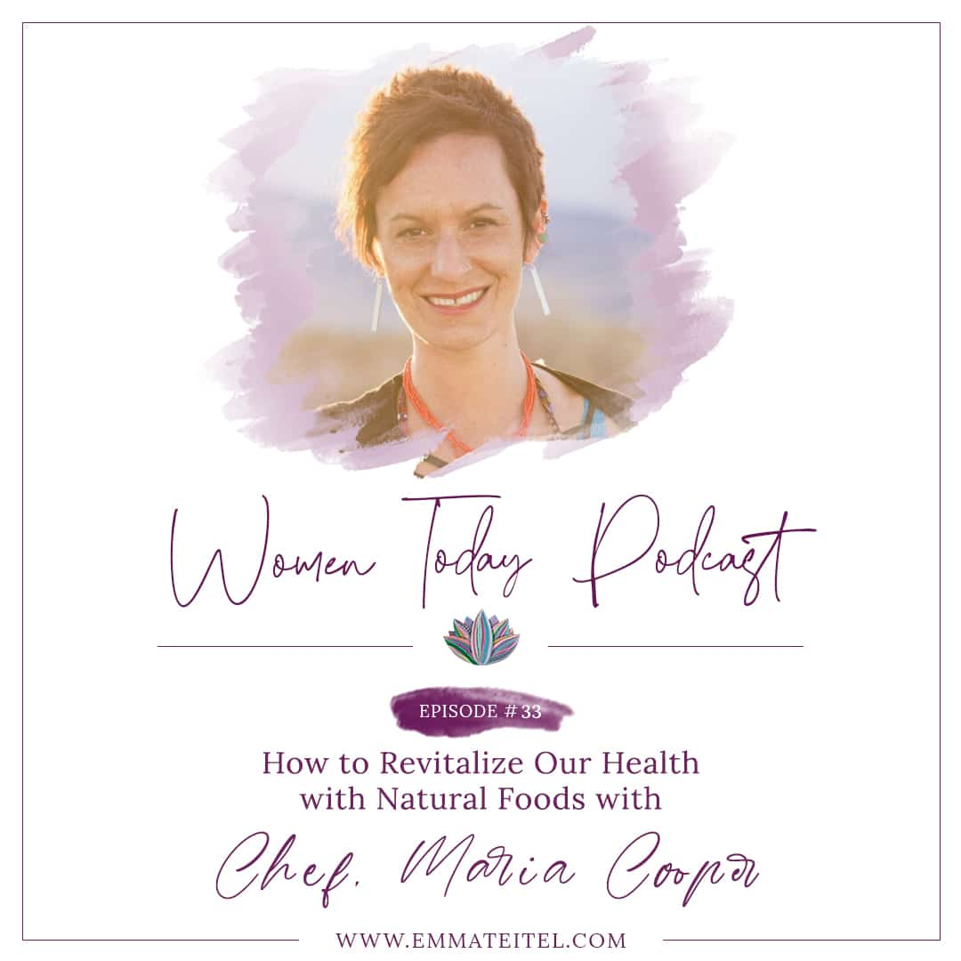 How to Revitalize Our Health with Natural Foods with Chef Maria Cooper