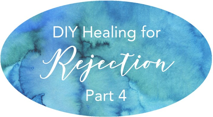 walking out your healing from rejection