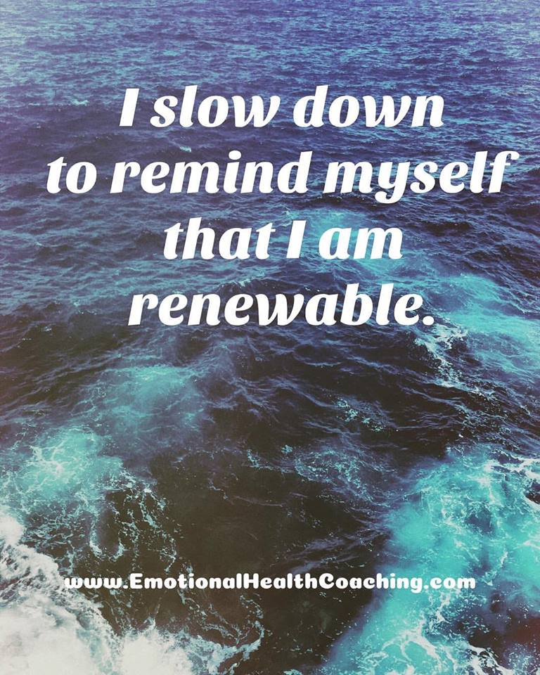 i slow down to remind myself I am renewable