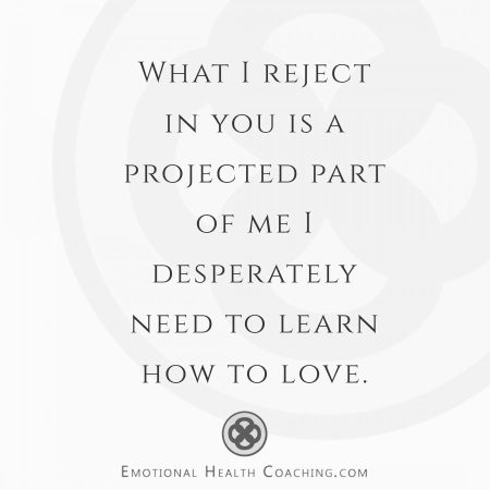 What we reject in others is often a projected part of us that is trying to make itself known through the other, and that desperately needs our acceptance and love.