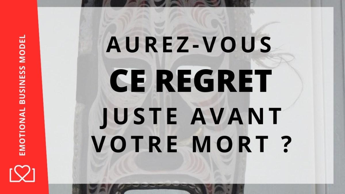 découvrez le plus grand regrets avant la mort
