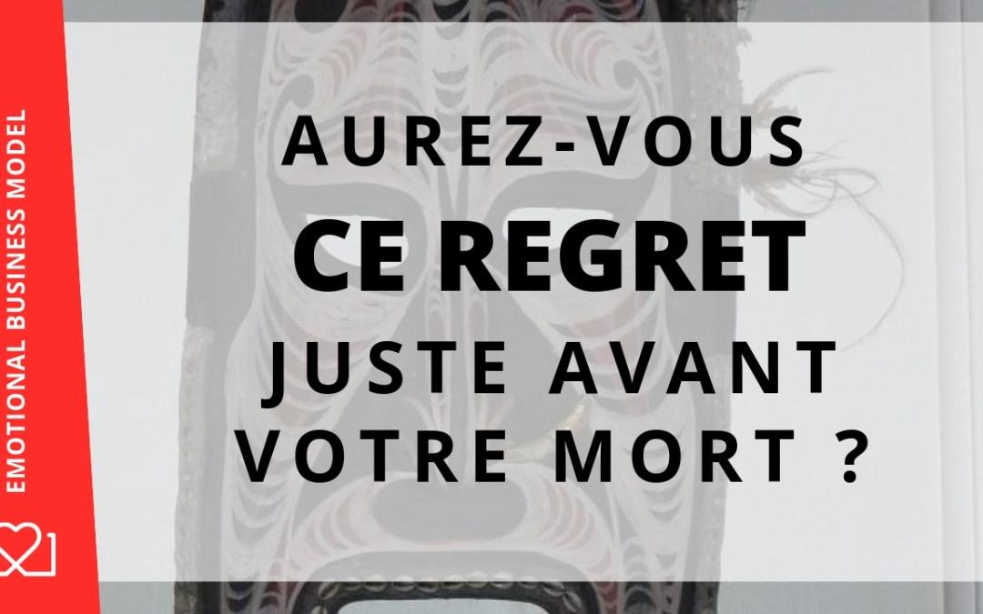 Aurez-vous ce grand regret juste avant votre mort ?!