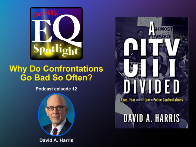 "David A. Harris' photo and his book cover ""A City Divided Race, fear, and the Law in Police Confrontations"" will be on Dan Hill's EQ Spotlight podcast"