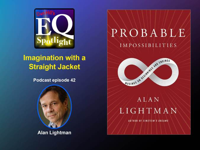 Photo of Alan LIghtman and the cover of his book, Probable Impossibilities: Musings on Beginnings and Endings, for Dan Hill's EQ Spotlight podcast Episode 42. Click the image to get to the episode.