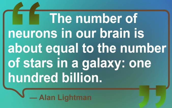 "Designed graphic of a quote by Alan Lightman.  ""The number of neurons in our brain is about equal to the number of stars in a galaxy: one hundred billion."""