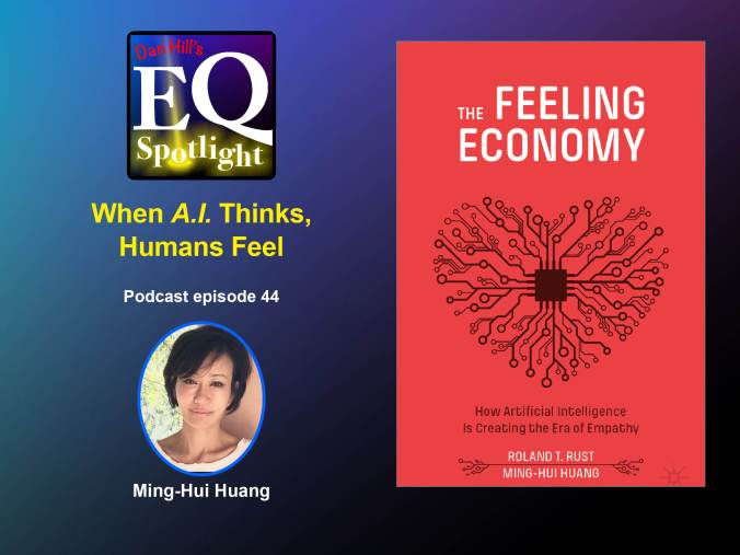 "Image of Author Ming-Hui Huang and her book ""The Feeling Economy"" for episode 44 of Dan Hill's EQ Spotlight, titled When A.I. Thinks, Humans Feel. Click on the image to get to podcast link."