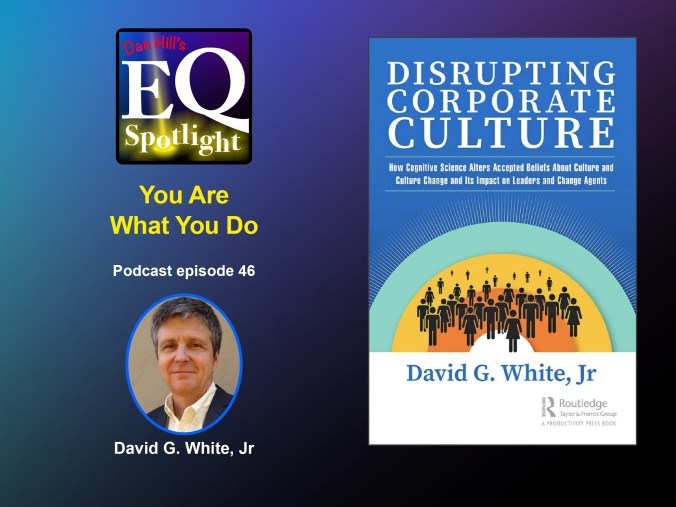 "Image of the author, David G. White Jr's and the cover of his book ""Disrupting Corporate Culture"" for Dan Hill's EQ Spotlight Podcast episode 46, entitled ""You are What You Do"""