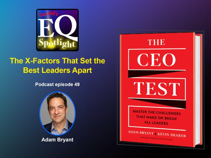 "Image of Author Adam Bryant and the cover of his new book ""The CEO Test: Master the Challenges that Make or Break All Leaders"" For Dan Hill's EQ Spotlight podcast ""The X-Factors That Set the Best Leaders Apart"" episode 49"