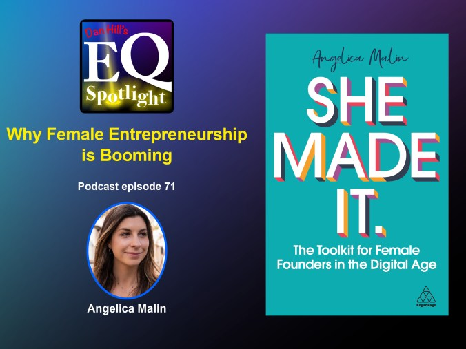 """Images of Author Angelica Malin and her new book """"She Made It. The Tool Kit for Female Founders in the Digital Age"""" for Dan Hill's EQ Spotlight podcast , episode 71."""