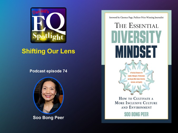 """Image of Author Soo Bong Peer and her new book """"The Essential Diversity Mindset How to Clutivate a More Inclusive Culture and Environment"""" for Dan Hill's EQ Spotlight episode 74 titled """"shifting Our Lens"""""""