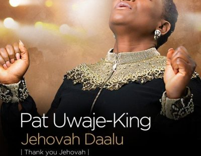 "#MusicReview: ""Jehovah Daalu"" by Pat Uwaje King"