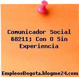 Comunicador Social &8211; Con O Sin Experiencia