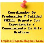 Coordinador De Producción Y Calidad &8211; Urgente Con Experiencia Y Conocimiento En Arte Gráficas