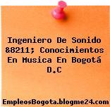 Ingeniero De Sonido &8211; Conocimientos En Musica En Bogotá D.C