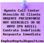 Agente Call Center Atención Al Cliente URGENTE PRESENTARSE HOY MIERCOLES 30 DE MAYO 2PM &8211; Contrato Indefinido Respuesta Inmediata