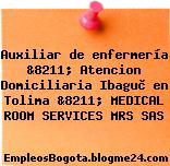 Auxiliar de enfermería &8211; Atencion Domiciliaria Ibaguè en Tolima &8211; MEDICAL ROOM SERVICES MRS SAS