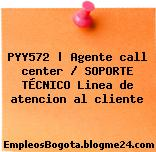 PYY572 | Agente call center / SOPORTE TÉCNICO Linea de atencion al cliente