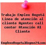 Trabajo Empleo Bogotá Linea de atención al cliente Agentes call center Atención Al Cliente