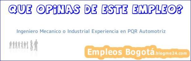 Ingeniero Mecanico o Industrial Experiencia en PQR Automotriz