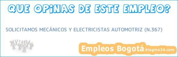 SOLICITAMOS MECÁNICOS Y ELECTRICISTAS AUTOMOTRIZ (N.367)