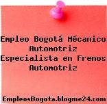Empleo Bogotá Mécanico Automotriz Especialista en Frenos Automotriz