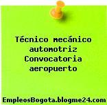 Técnico mecánico automotriz Convocatoria aeropuerto