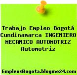 Trabajo Empleo Bogotá Cundinamarca INGENIERO MECANICO AUTOMOTRIZ Automotriz