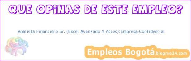 Analista Financiero Sr. (Excel Avanzado Y Acces):Empresa Confidencial