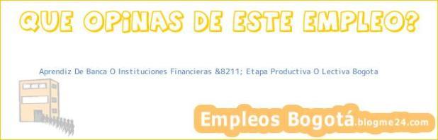 Aprendiz De Banca O Instituciones Financieras &8211; Etapa Productiva O Lectiva Bogota