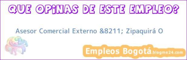 Asesor Comercial Externo &8211; Zipaquirá O