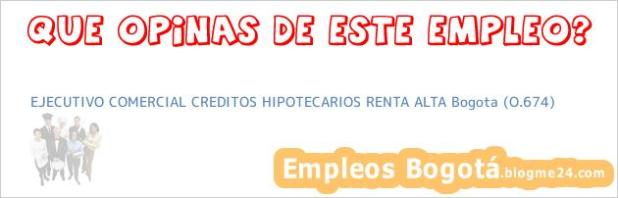 EJECUTIVO COMERCIAL CREDITOS HIPOTECARIOS RENTA ALTA Bogota (O.674)