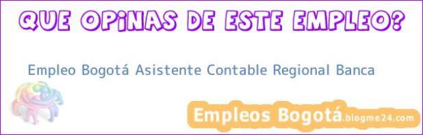 Empleo Bogotá Asistente Contable Regional Banca