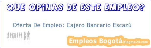 Oferta De Empleo: Cajero Bancario Escazú