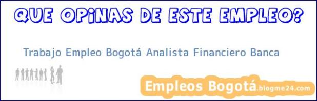 Trabajo Empleo Bogotá Analista Financiero Banca