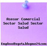 Asesor Comercial Sector Salud Sector Salud