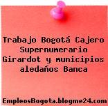 Trabajo Bogotá Cajero Supernumerario Girardot y municipios aledaños Banca