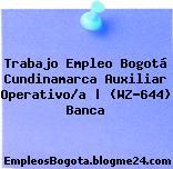 Trabajo Empleo Bogotá Cundinamarca Auxiliar Operativo/a   (WZ-644) Banca