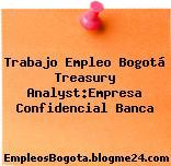 Trabajo Empleo Bogotá Treasury Analyst:Empresa Confidencial Banca