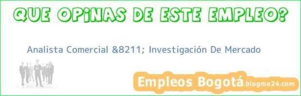 Analista Comercial &8211; Investigación De Mercado