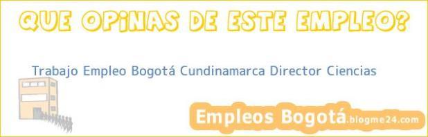 Trabajo Empleo Bogotá Cundinamarca Director Ciencias