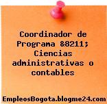 Coordinador de Programa &8211; Ciencias administrativas o contables