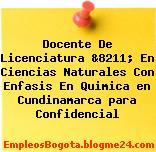 Docente De Licenciatura &8211; En Ciencias Naturales Con Enfasis En Quimica en Cundinamarca para Confidencial