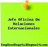 Jefe Oficina De Relaciones Internacionales