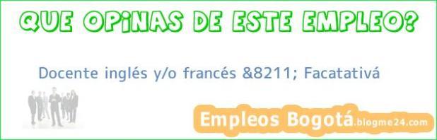 Docente inglés y/o francés &8211; Facatativá