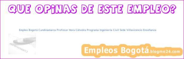 Empleo Bogotá Cundinamarca Profesor Hora Cátedra Programa Ingeniería Civil Sede Villavicencio Enseñanza