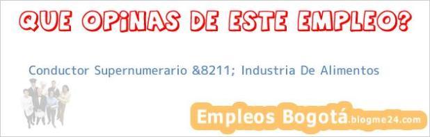 Conductor Supernumerario &8211; Industria De Alimentos