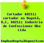Cortador &8211; cortador en Bogotá, D.C. &8211; Industria de Confecciones Aba Ltda