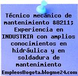 Técnico mecánico de mantenimiento &8211; Experiencia en INDUSTRIA con amplios conocimientos en hidráulica y en soldadura de mantenimiento