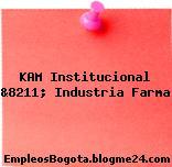 KAM Institucional &8211; Industria Farma
