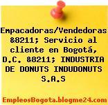 Empacadoras/Vendedoras &8211; Servicio al cliente en Bogotá, D.C. &8211; INDUSTRIA DE DONUTS INDUDONUTS S.A.S